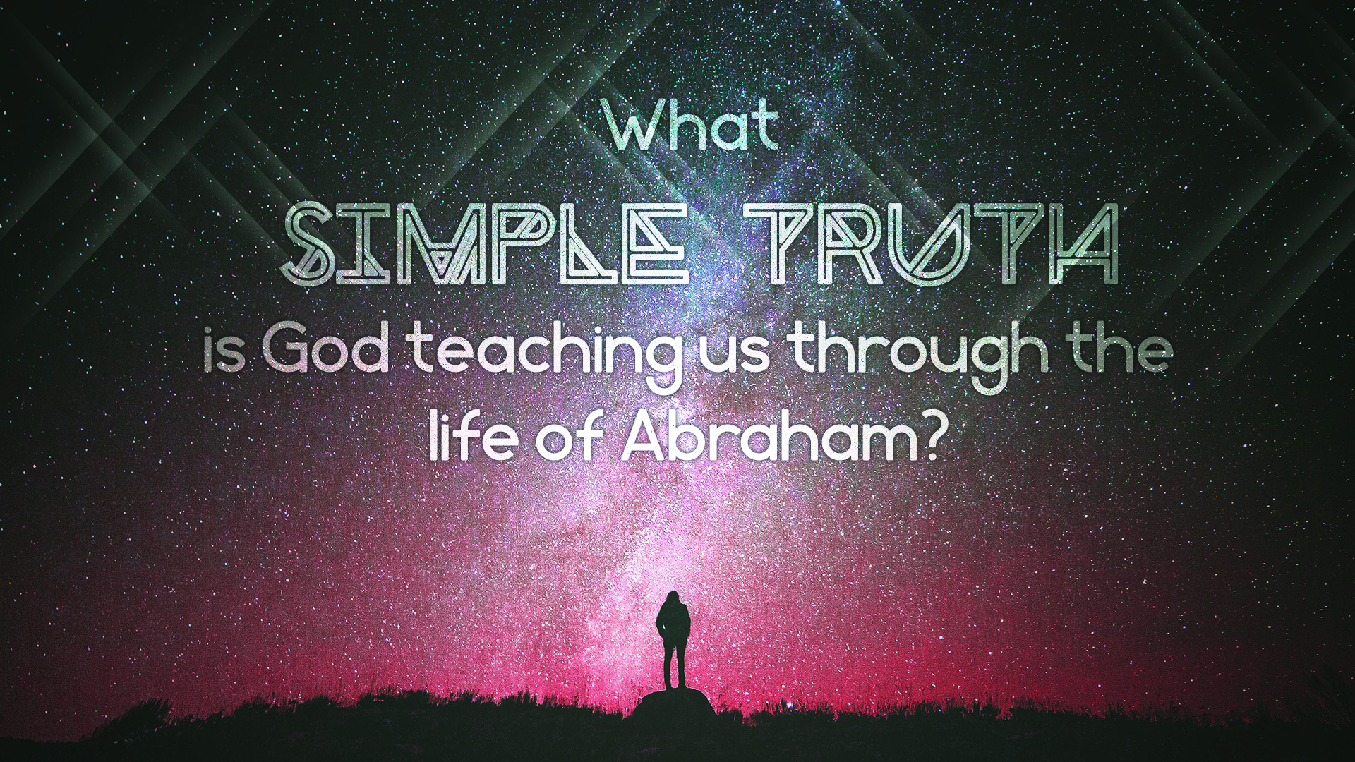 What Simple Truth is God Teaching Us Through Abraham?