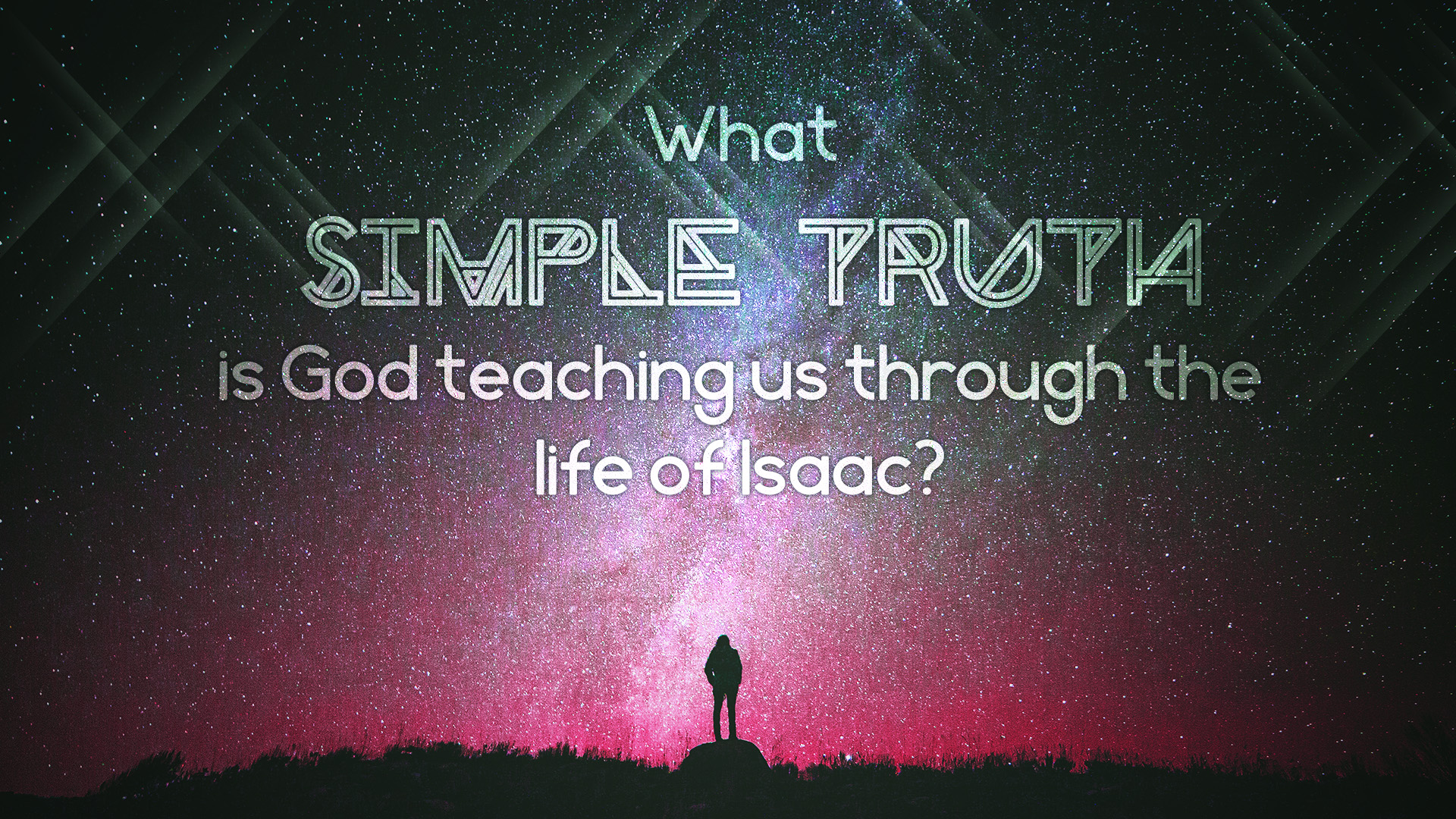 What Simple Truth Is God Teaching Us Through Isaac?